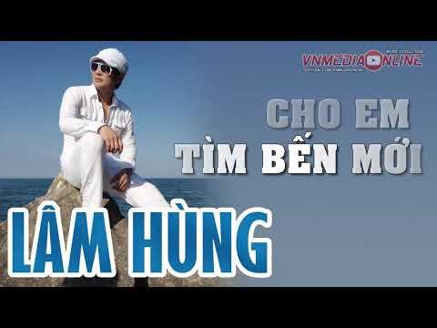 Lâm Hùng - Cho Em Tìm Bến Mới
