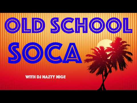 OLD SCHOOL SOCA MIX with DJ Nazty Nige