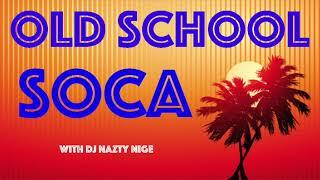 OLD SCHOOL SOCA MIX with DJ Nazty Nige