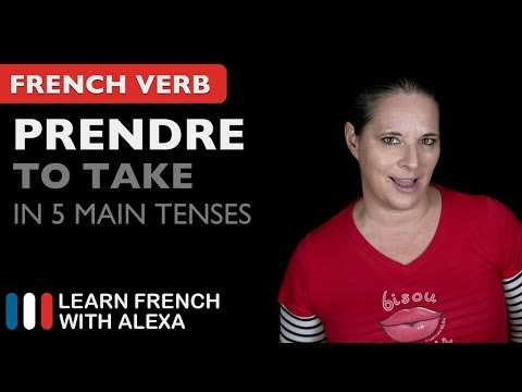 Prendre to take  5 Main French Tenses