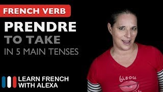 Prendre (to take) - 5 Main French Tenses