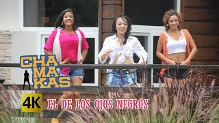 Las Chamakas - El De Los Ojos Negros / Calidad 4K