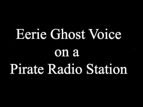 Eerie Ghost Voice on Pirate Radio Station