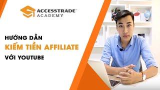 Hướng Dẫn Kiếm Tiền Affiliate Với Youtube | ACCESSTRADE Academy