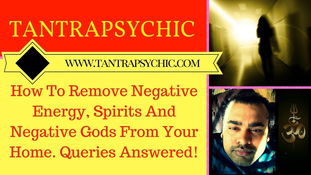 How To Remove Negative Energy Spirits And Negative Gods