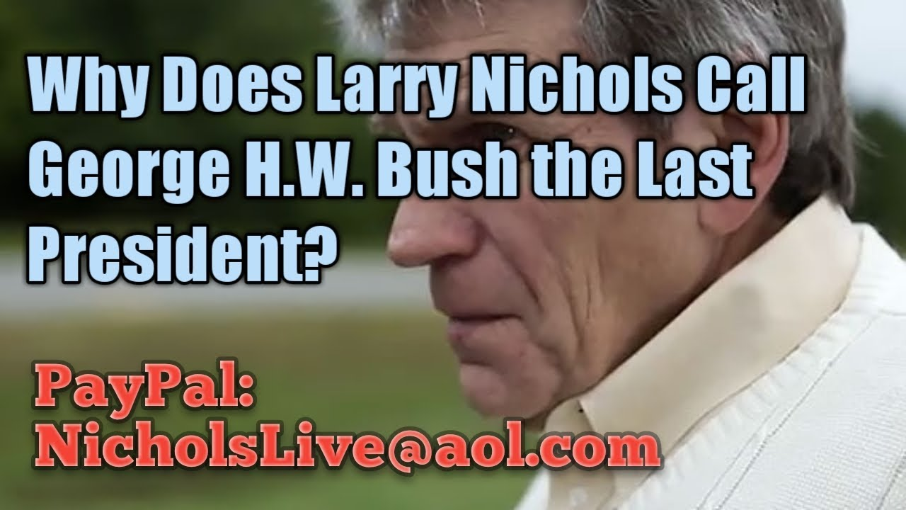 Why Does Larry Nichols Call George H W Bush the Last President?