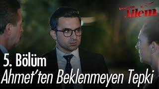 Ahmet'ten beklenmeyen tepki - Kocaman Ailem 5. Bölüm