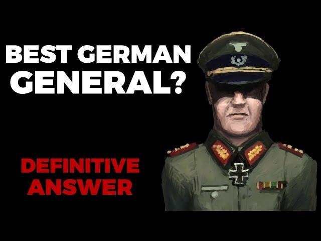 Best German WW2 General? Definitive Answer.
