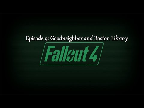 Fallout 4: Episode 9 Goodneighbor and Boston Library!