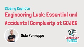 Engineering Luck: Essential and Accidental Complexity at GOJEK - GopherCon SG 2019