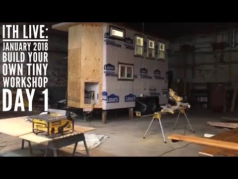 Incredible Tiny Homes Live:  January 2018 Build Your Own Tiny Home Workshop Day 1