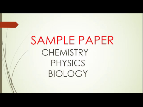 SAMPLE PAPER  CHEMISTRY, PHYSICS AND BIOLOGY