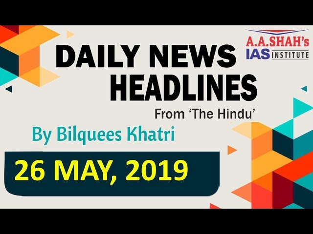 IAS Daily Current Affairs | The Hindu Analysis by Mrs Bilquees Khatri (26 May 2019)