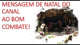 MENSAGEM DE NATAL DO CANAL AO BOM COMBATE! - Leitura do texto semanal do Blog Ao Bom Combate!