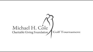 3rd Annual Michael H. Cole Charitable Giving Foundation Golf Tournament