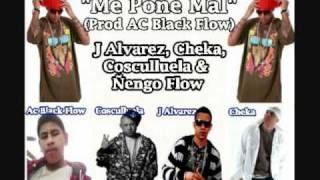 Me Pone Mal(Prod AC Black Flow) - Ñengo Flow, Cosculluela, J-Alvarez & Cheka