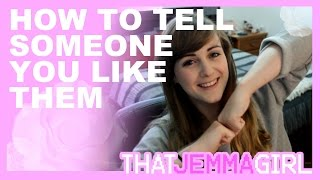 How To Tell Someone You Like Them // ThatJemmaGirl