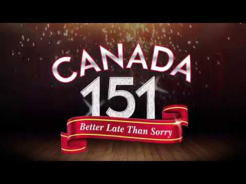 Canada151: Better Late Than Sorry