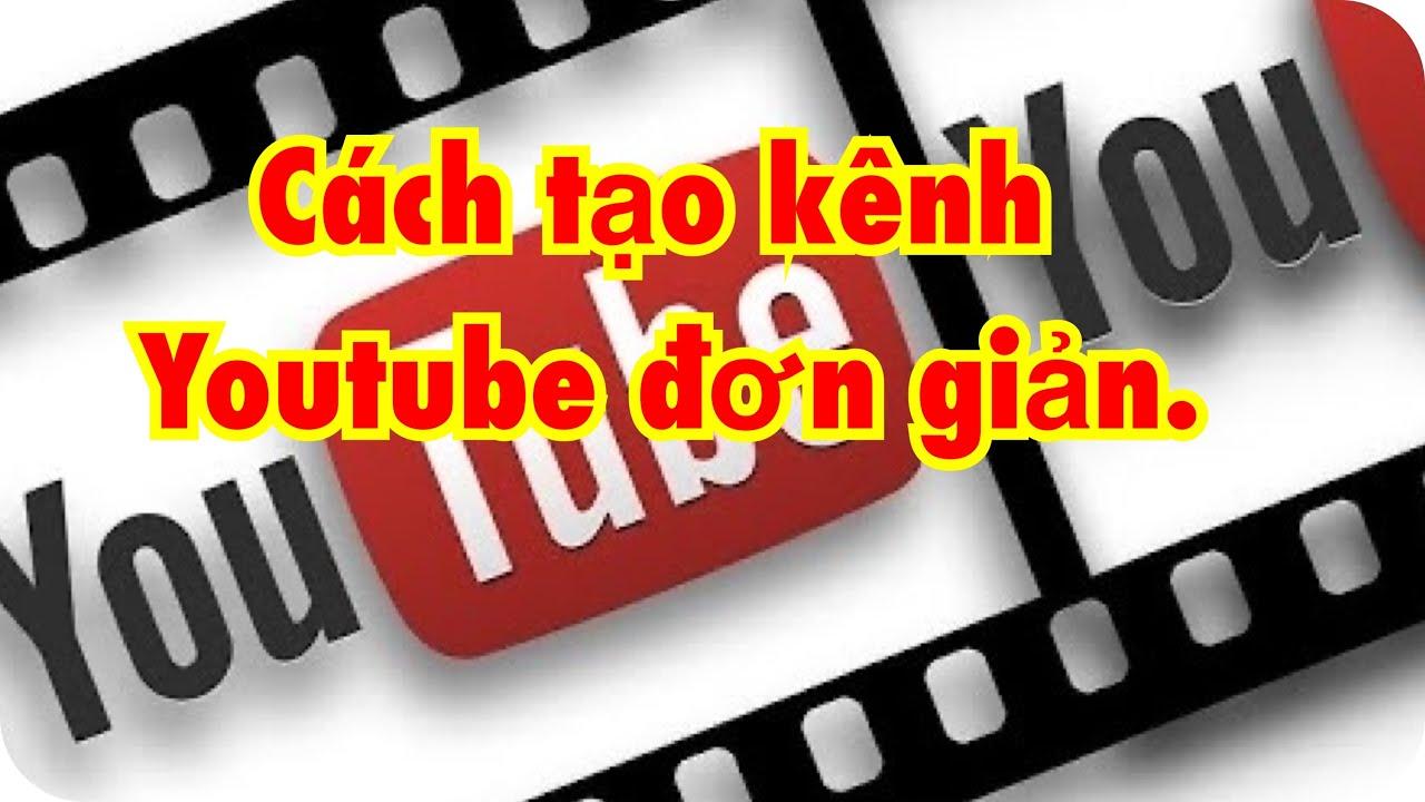 Đăng ký Youtube. Tạo kênh YouTube kiếm tiền.