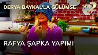 Derya Baykal'la Gülümse: Rafya Şapka Yapımı