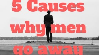 5 Causes why men go away