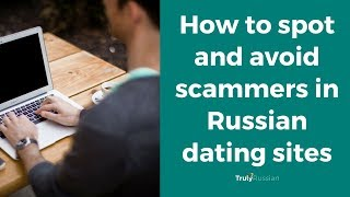 How to Spot and Avoid Scammers in Russian Dating Sites - TrulyRussian