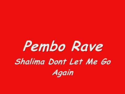 pembo rave - Shalima Dont Let Me Go Again
