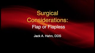 Surgical considerations: Flap or Flapless