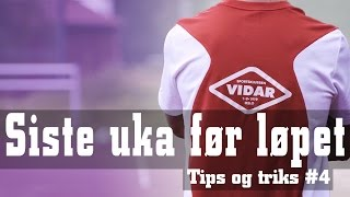 Tips og triks #4 Siste uka før løpet