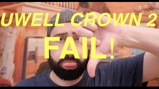 The Uwell Crown 2/FAIL!!
