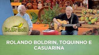 Sr.Brasil   Rolando Boldrin, Toquinho e Casuarina