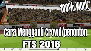 Cara Mengganti Crowd/penonton super HD di FTS18 By Rizky Ars