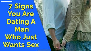 Signs You Are Dating A Man Who Just Wants Sex - Signs A Guy Just Want You For Sex