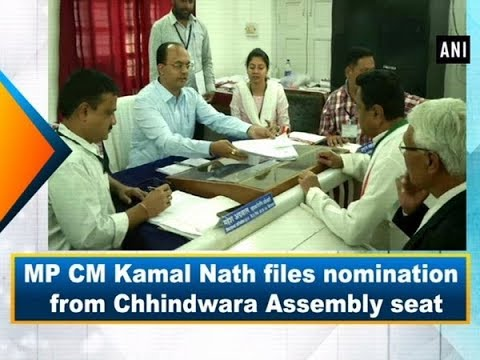 MP CM Kamal Nath files nomination from Chhindwara Assembly seat