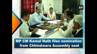 MP CM Kamal Nath files nomination from Chhindwara Assembly seat