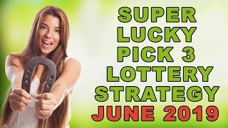 Super Lucky Pick 3 Lottery Strategy June 2019