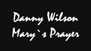 Danny Wilson   Mary`s Prayer