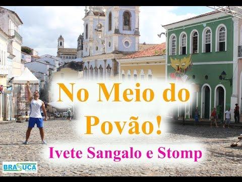 Ivete Sangalo e Stomp - No Meio do Povão - Brasuca HD