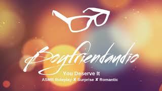 You Deserve It [Boyfriend Roleplay] ASMR