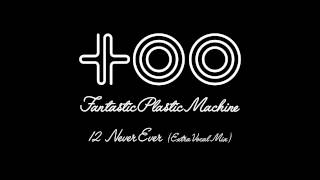 Fantastic Plastic Machine / Never Ever (Extended Vo Mix) [Vo:Maki T...