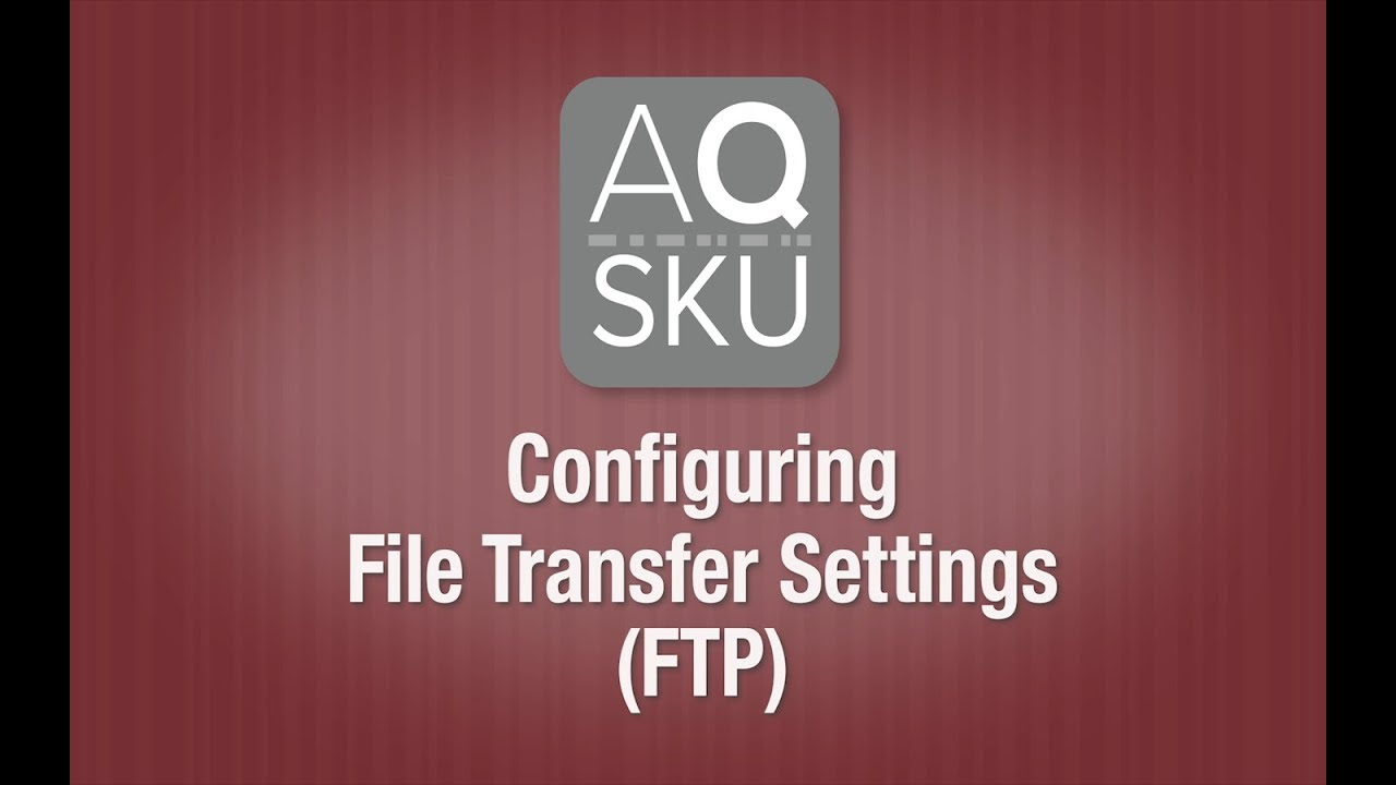 AQ SKU Help Series – Configuring File Transfer Settings