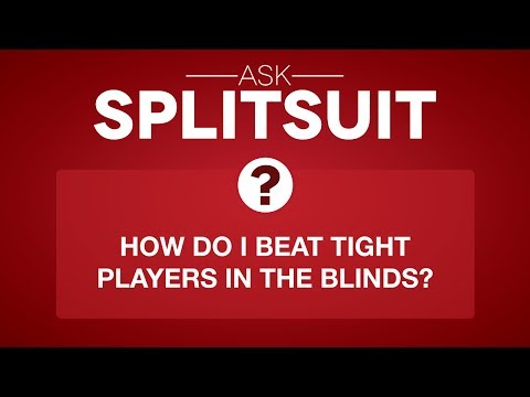 How Do I Beat Tight Players In The Blinds? | Ask SplitSuit