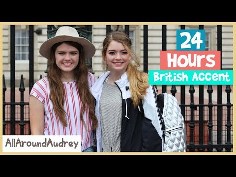 24 Hours Talking With A British Accent