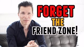 Why the 'Friendzone' Isn't Real: Stop Worrying About The 'Friend Zone' & Attract Women Instead!