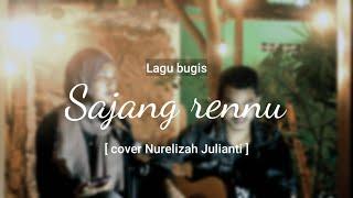 SAJENG RENNU - Lagu Bugis || [ cover Nurelizah Julianti ]
