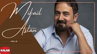 Mikaîl Aslan - Mel Şî
