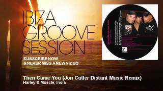 Harley & Muscle, India - Then Came You - Jon Cutler Distant Music Remix - IbizaGrooveSession