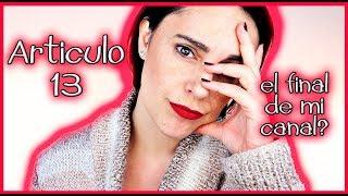 Articulo 13, el fin de mi canal y de youtube? de la libertad de internet?  | Silvia Quiros