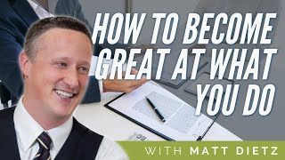 How to Become Great at What You Do | Matt Dietz Interview