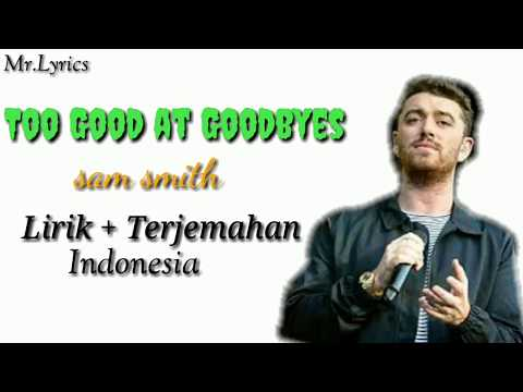 Lyrics Dan Terjemahan  Too Good At Goodbyes (sam Smith)